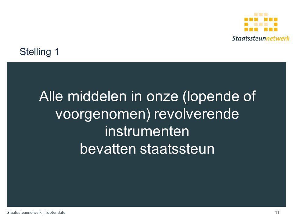 Stelling 1 Alle middelen in onze (lopende of voorgenomen) revolverende instrumenten bevatten staatssteun.