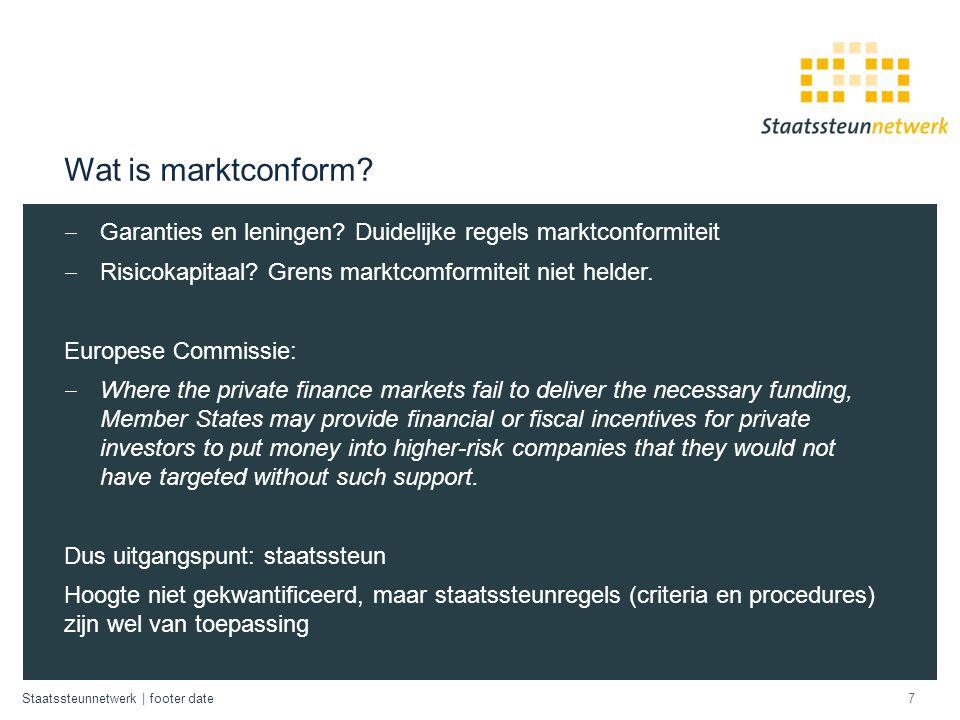Wat is marktconform Garanties en leningen Duidelijke regels marktconformiteit. Risicokapitaal Grens marktcomformiteit niet helder.