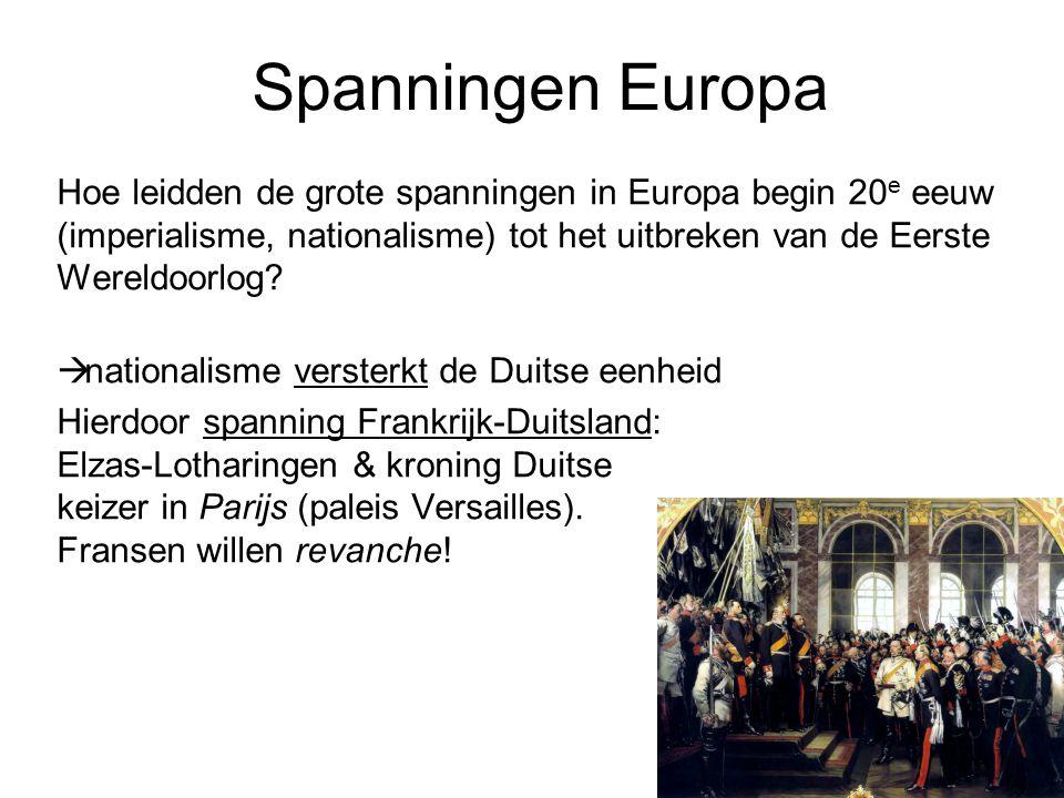 Spanningen Europa Hoe leidden de grote spanningen in Europa begin 20e eeuw (imperialisme, nationalisme) tot het uitbreken van de Eerste Wereldoorlog