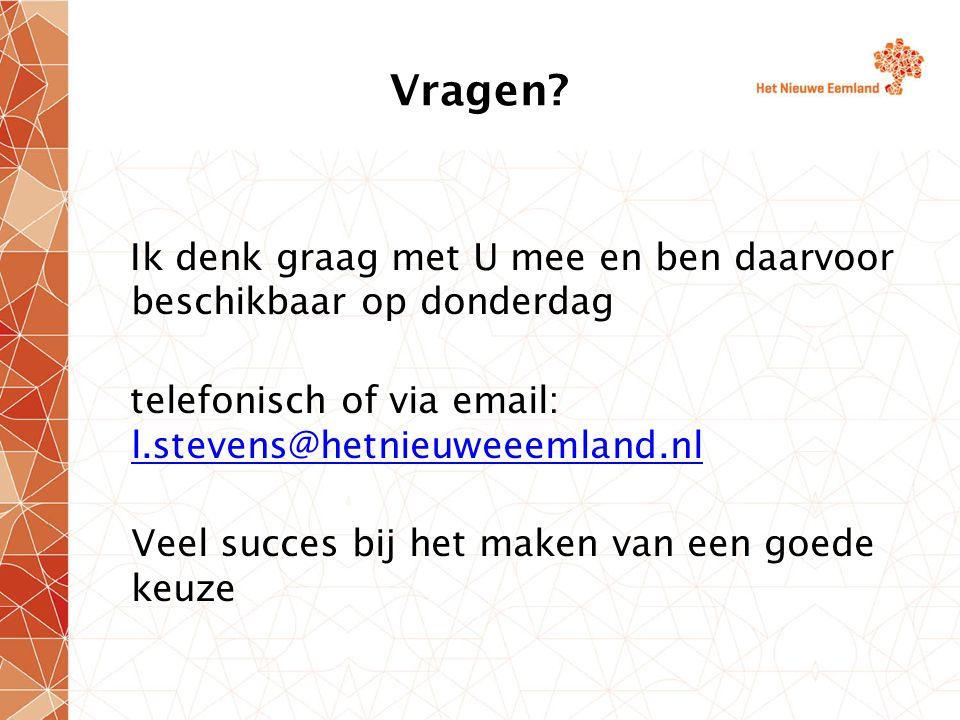 Vragen Ik denk graag met U mee en ben daarvoor beschikbaar op donderdag. telefonisch of via email: l.stevens@hetnieuweeemland.nl.