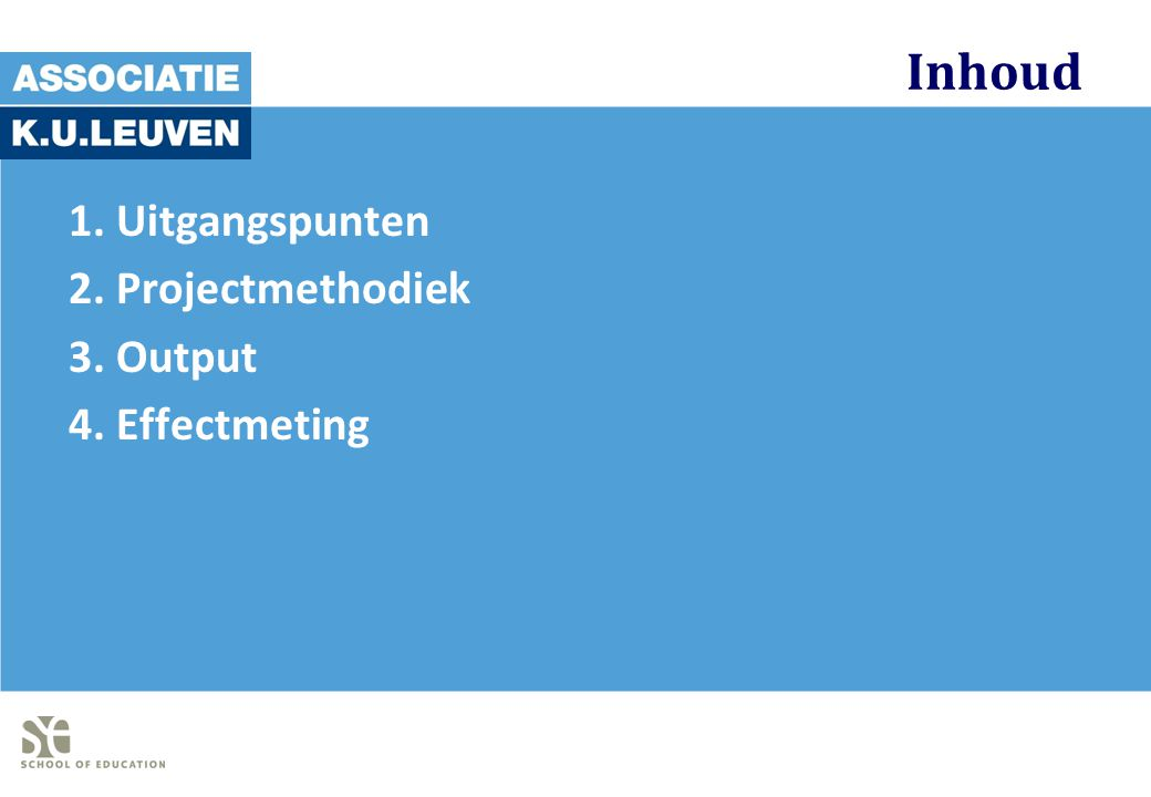 Inhoud 1. Uitgangspunten 2. Projectmethodiek 3. Output 4. Effectmeting