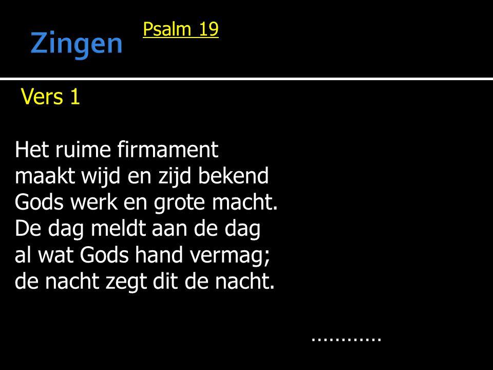 Zingen Vers 1 Het ruime firmament maakt wijd en zijd bekend