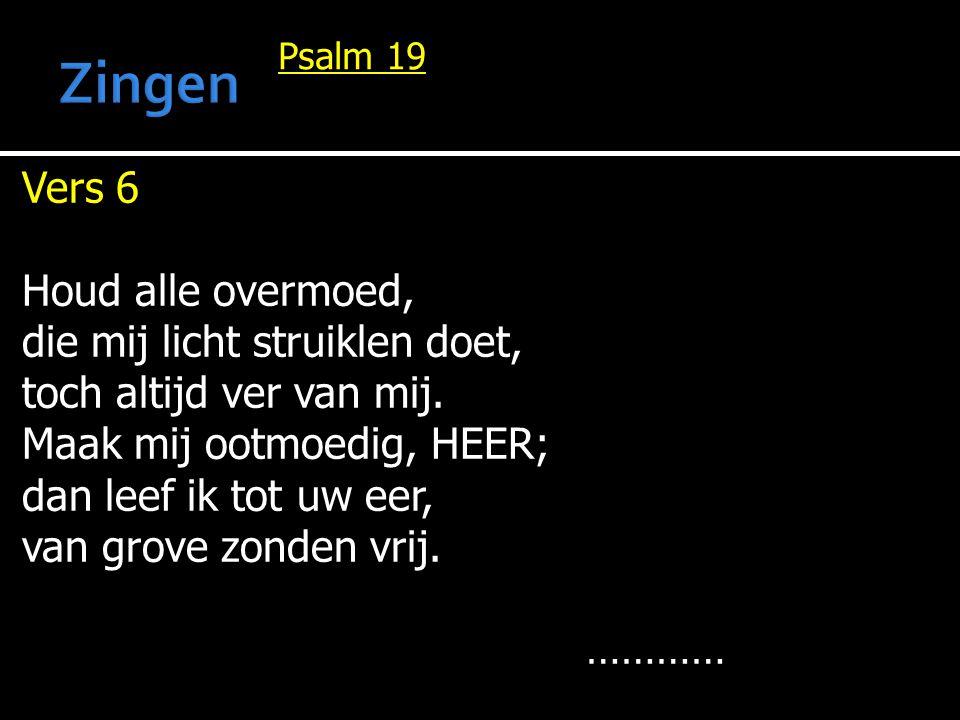 Zingen Vers 6 Houd alle overmoed, die mij licht struiklen doet,