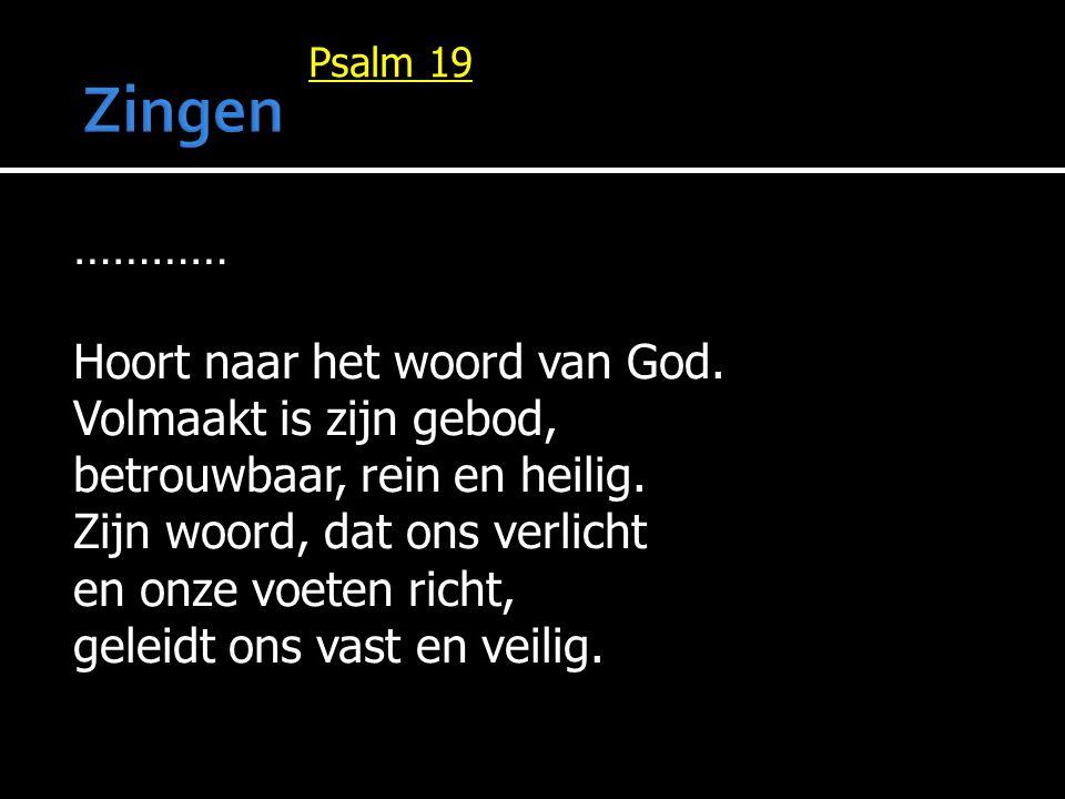 Zingen ………… Hoort naar het woord van God. Volmaakt is zijn gebod,