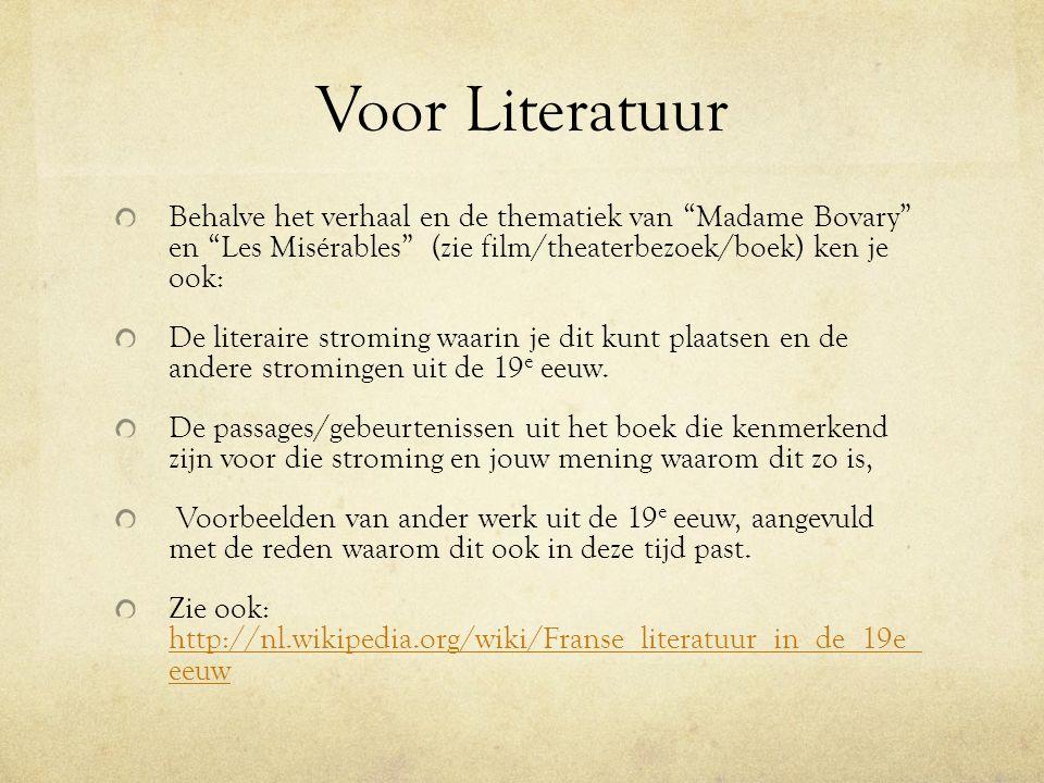 Voor Literatuur Behalve het verhaal en de thematiek van Madame Bovary en Les Misérables (zie film/theaterbezoek/boek) ken je ook: