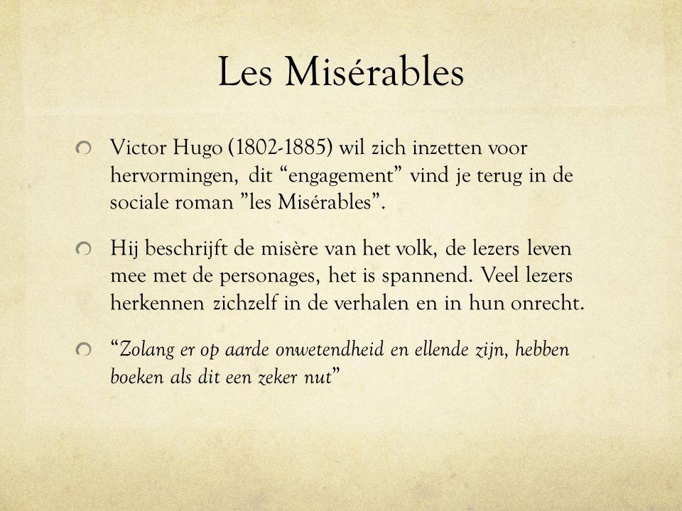 Les Misérables Victor Hugo (1802-1885) wil zich inzetten voor hervormingen, dit engagement vind je terug in de sociale roman les Misérables .