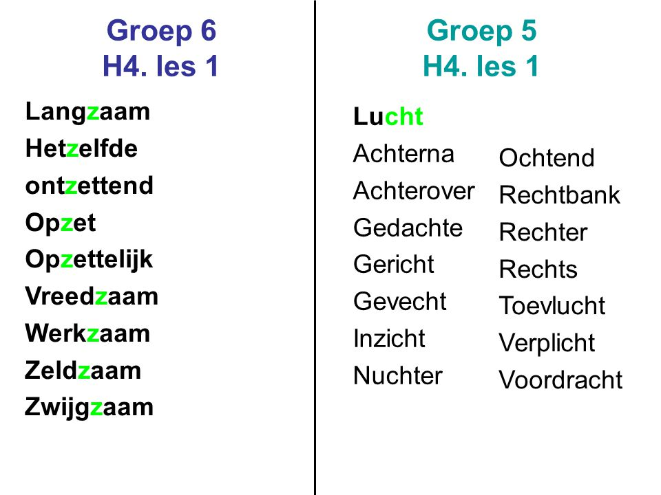 Groep 6 H4. les 1 Groep 5 H4. les 1 Langzaam Lucht Hetzelfde Achterna