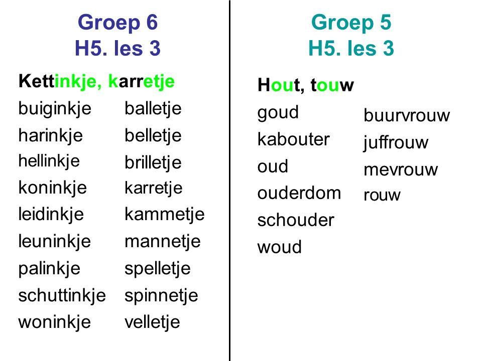 Groep 6 H5. les 3 Groep 5 H5. les 3 Kettinkje, karretje buiginkje