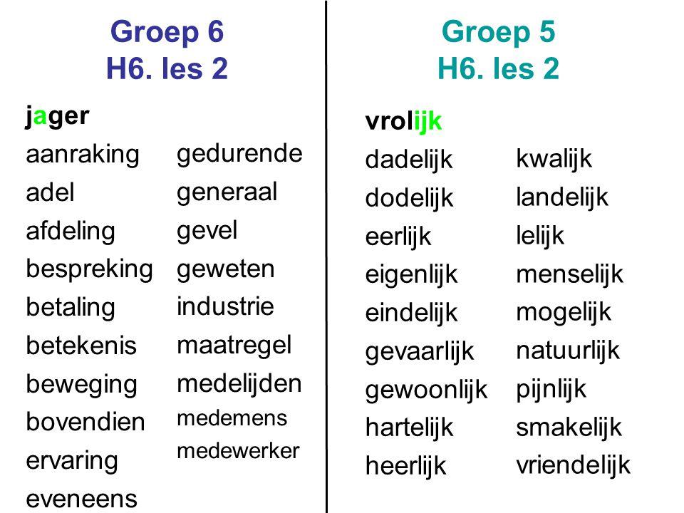Groep 6 H6. les 2 Groep 5 H6. les 2 jager vrolijk aanraking dadelijk