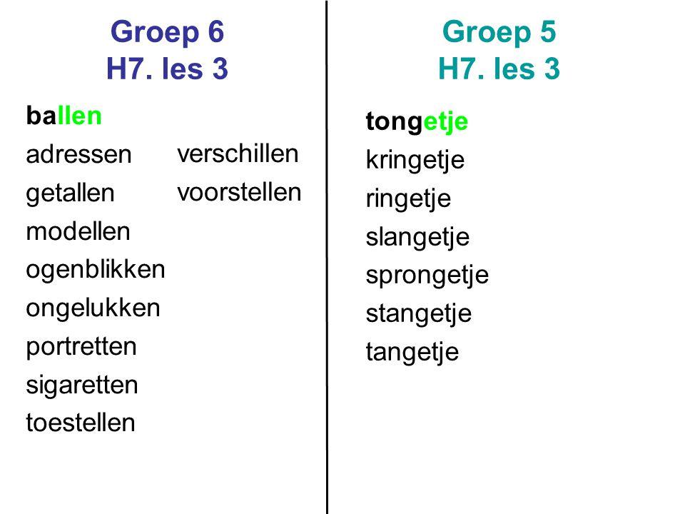 Groep 6 H7. les 3 Groep 5 H7. les 3 ballen tongetje adressen kringetje