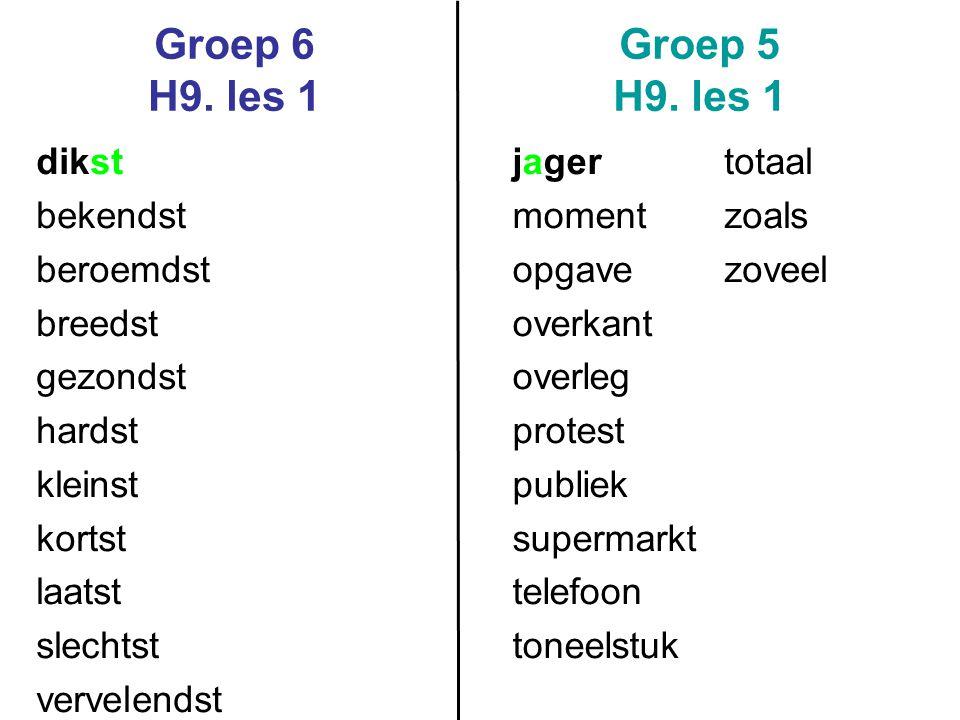 Groep 6 H9. les 1 Groep 5 H9. les 1 dikst bekendst beroemdst breedst