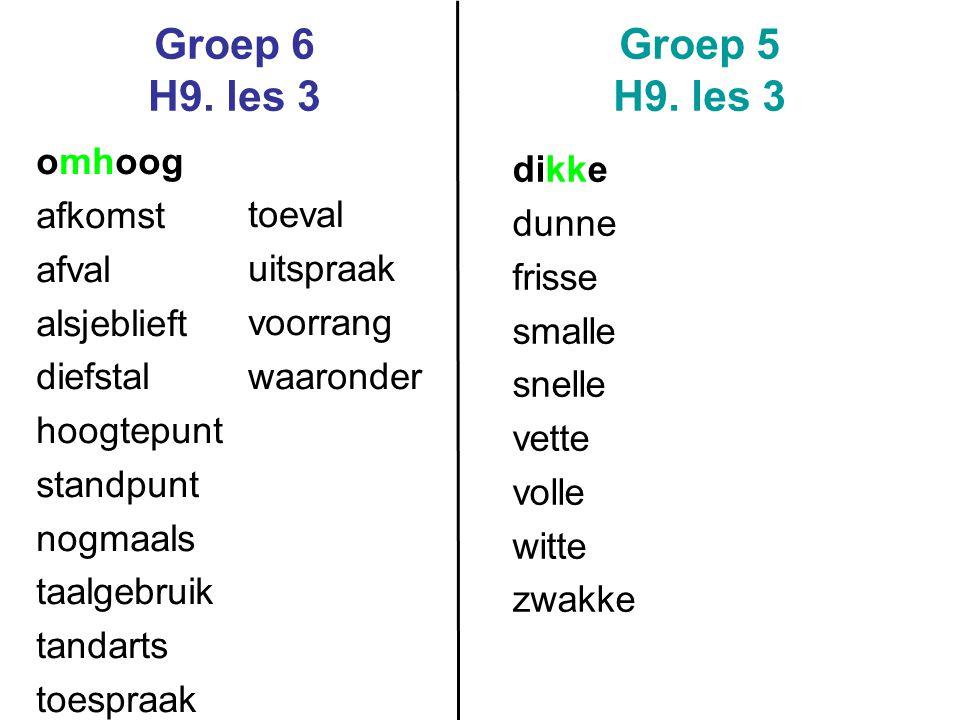 Groep 6 H9. les 3 Groep 5 H9. les 3 omhoog dikke afkomst dunne afval