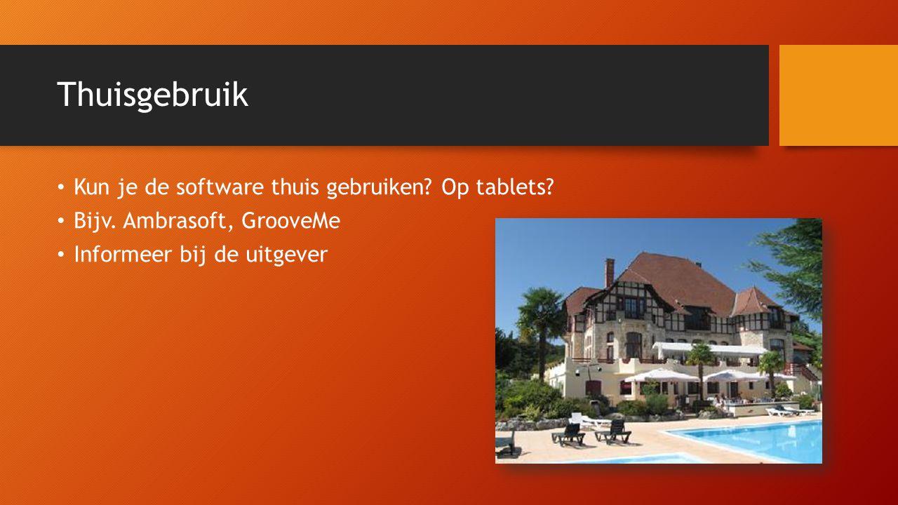 Thuisgebruik Kun je de software thuis gebruiken Op tablets