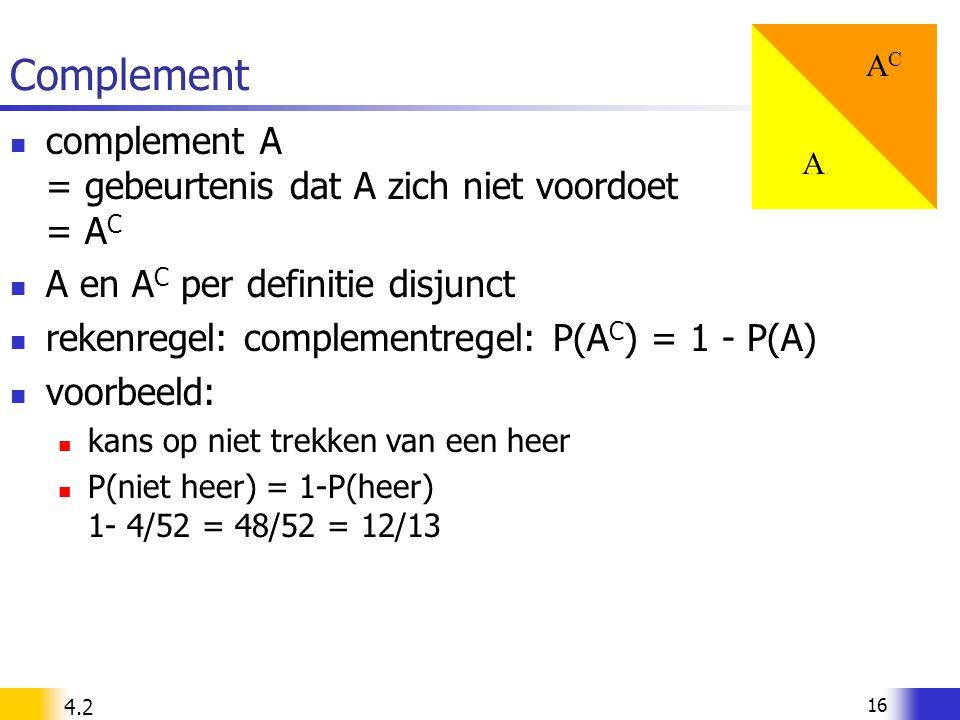 Complement complement A = gebeurtenis dat A zich niet voordoet = AC