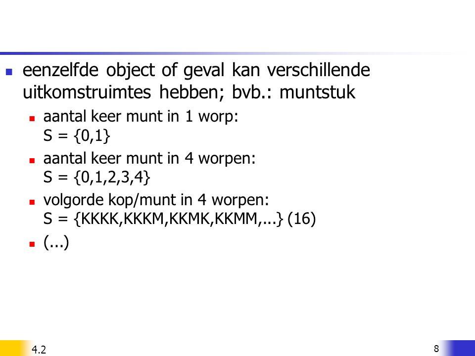 eenzelfde object of geval kan verschillende uitkomstruimtes hebben; bvb.: muntstuk