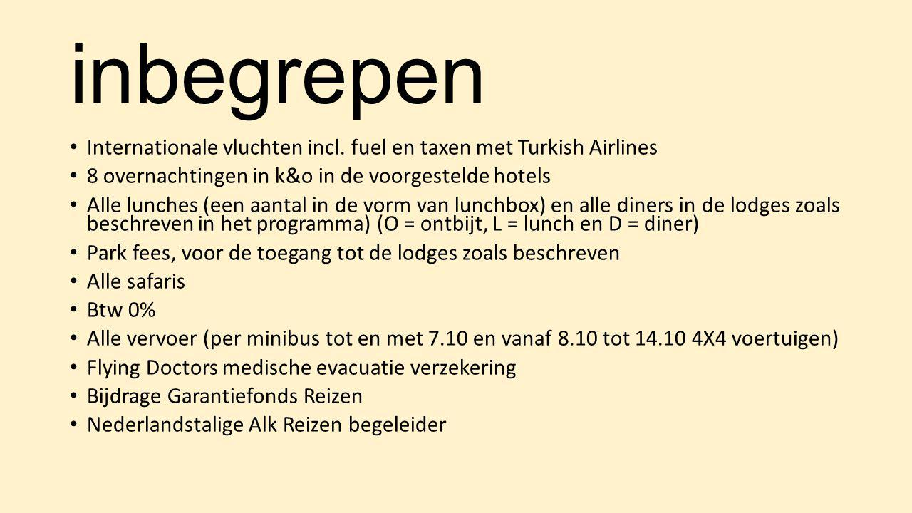 inbegrepen Internationale vluchten incl. fuel en taxen met Turkish Airlines. 8 overnachtingen in k&o in de voorgestelde hotels.