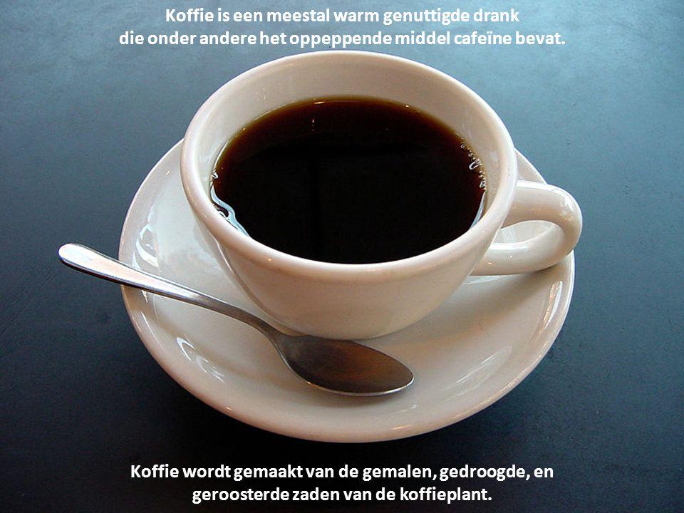 Koffie is een meestal warm genuttigde drank
