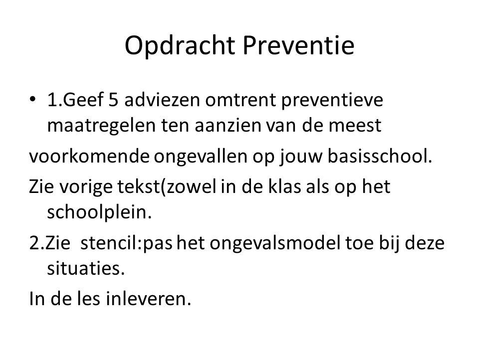 Opdracht Preventie 1.Geef 5 adviezen omtrent preventieve maatregelen ten aanzien van de meest. voorkomende ongevallen op jouw basisschool.