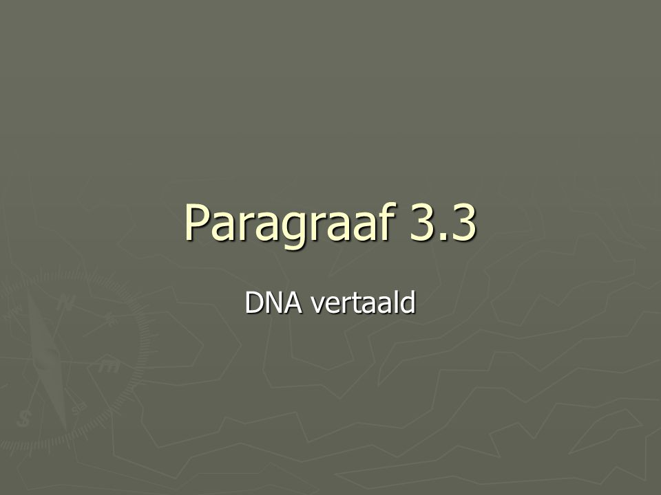 Paragraaf 3.3 DNA vertaald