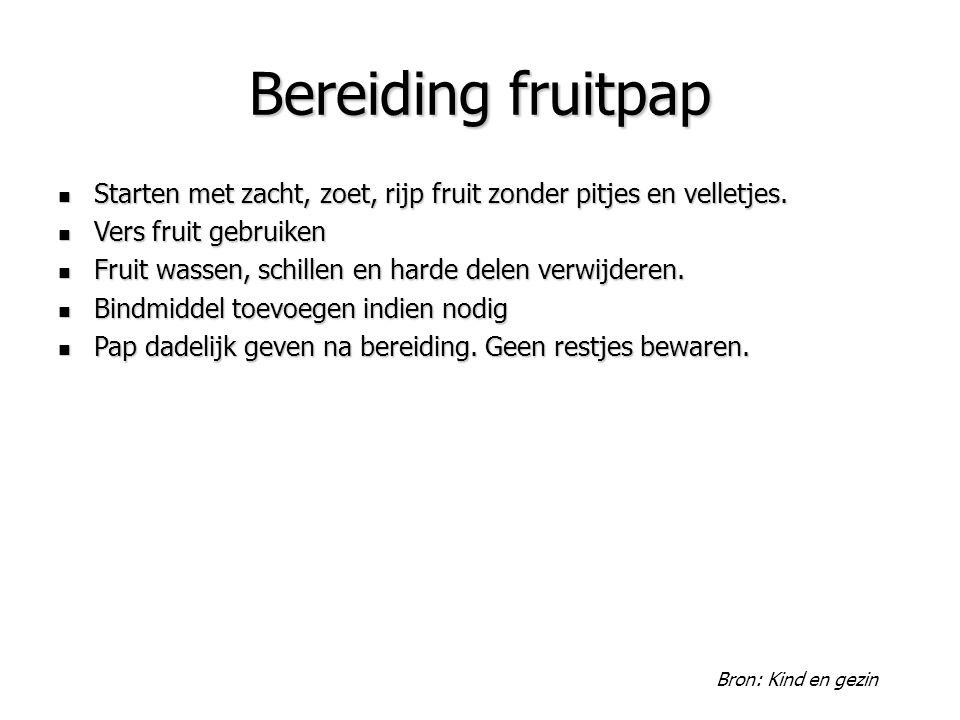 Bereiding fruitpap Starten met zacht, zoet, rijp fruit zonder pitjes en velletjes. Vers fruit gebruiken.