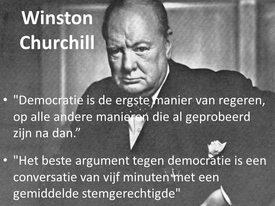 Winston Churchill Democratie is de ergste manier van regeren, op alle andere manieren die al geprobeerd zijn na dan.