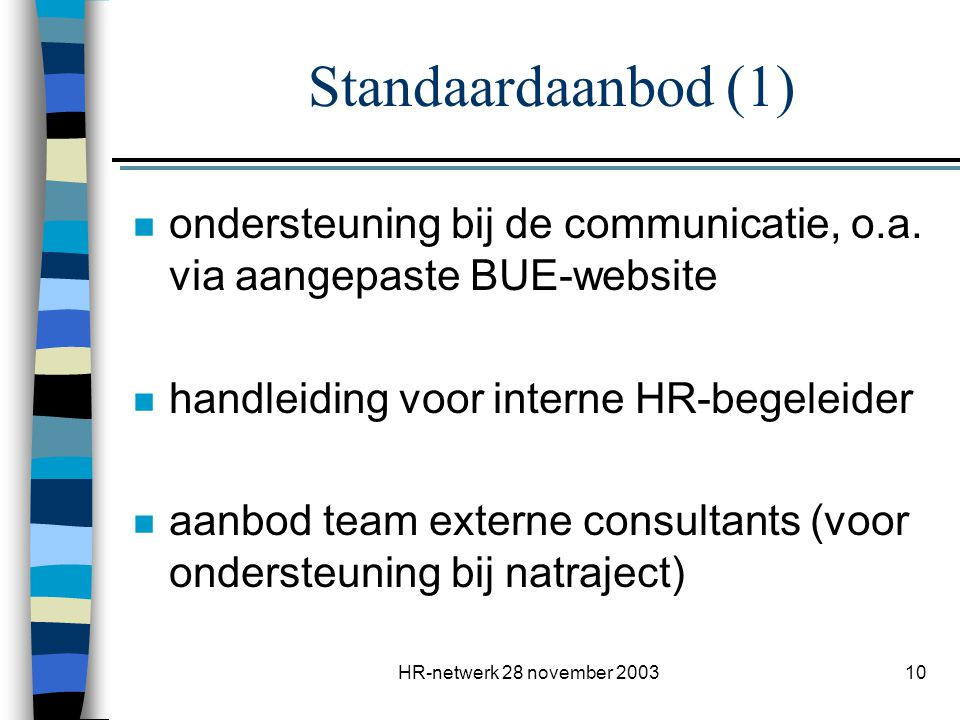 Standaardaanbod (1) ondersteuning bij de communicatie, o.a. via aangepaste BUE-website. handleiding voor interne HR-begeleider.