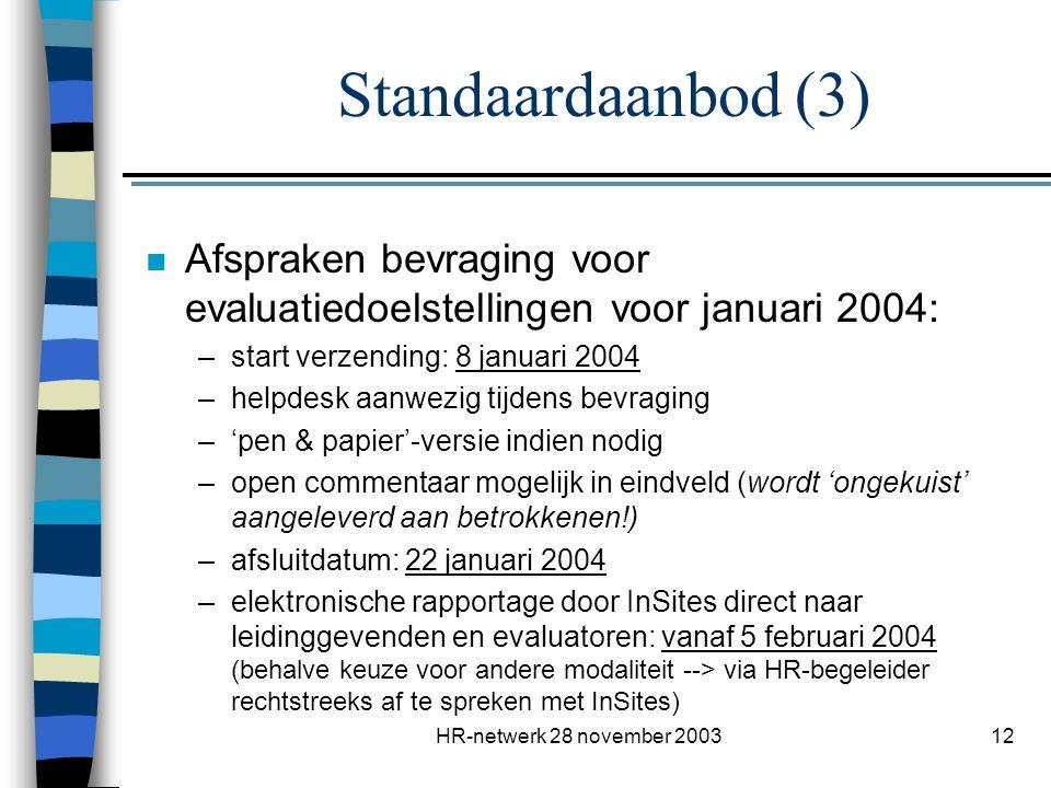 Standaardaanbod (3) Afspraken bevraging voor evaluatiedoelstellingen voor januari 2004: start verzending: 8 januari 2004.
