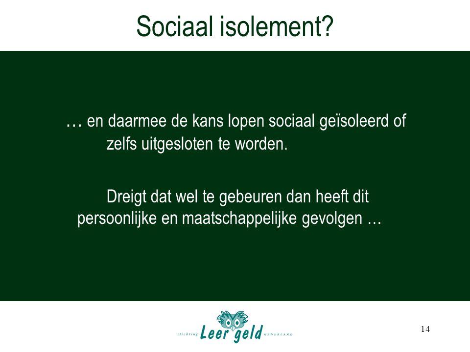 Sociaal isolement … en daarmee de kans lopen sociaal geïsoleerd of zelfs uitgesloten te worden.