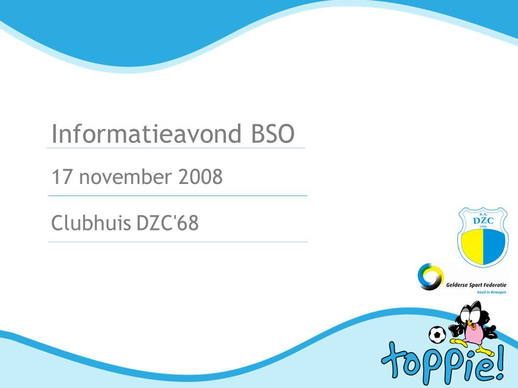 Informatieavond BSO 17 november 2008 Clubhuis DZC 68