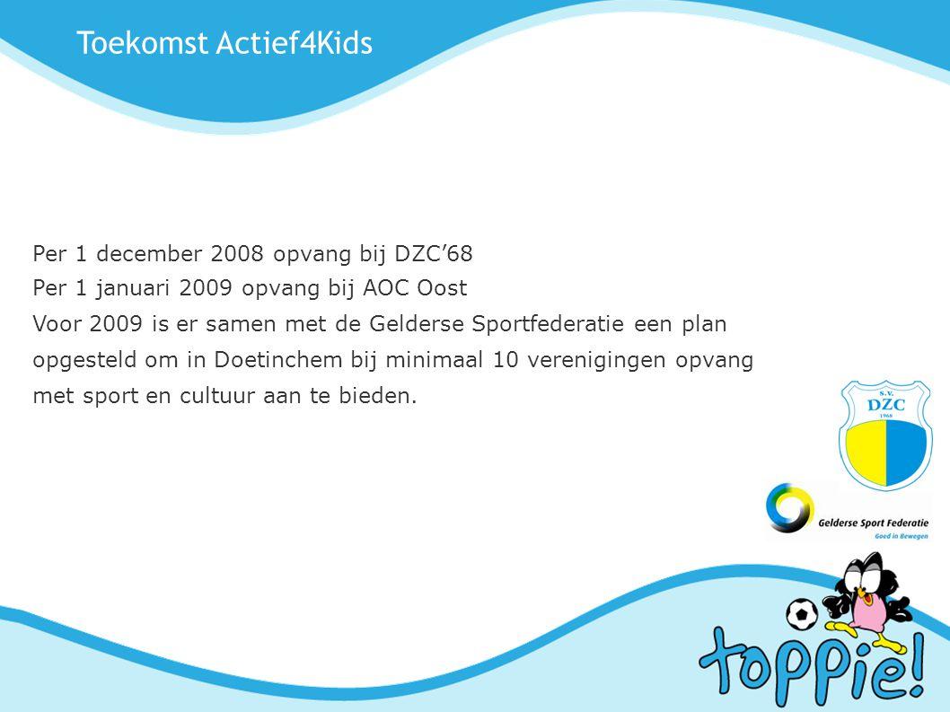 Toekomst Actief4Kids Per 1 december 2008 opvang bij DZC'68