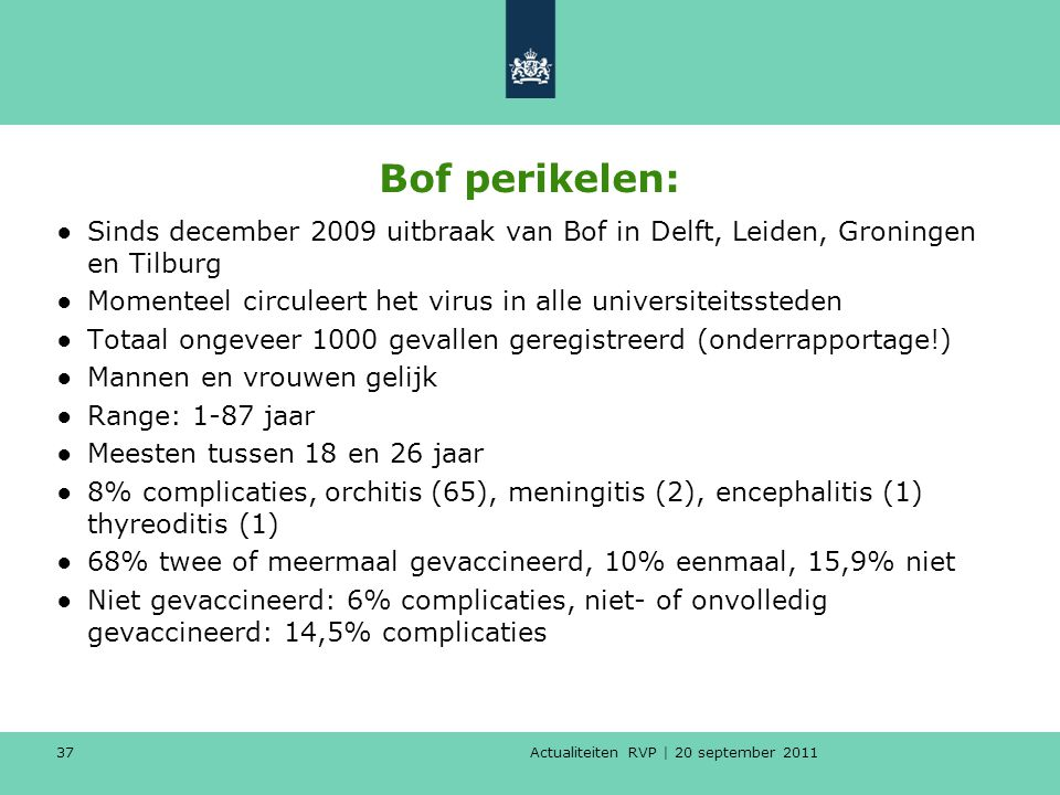 Bof perikelen: Sinds december 2009 uitbraak van Bof in Delft, Leiden, Groningen en Tilburg.