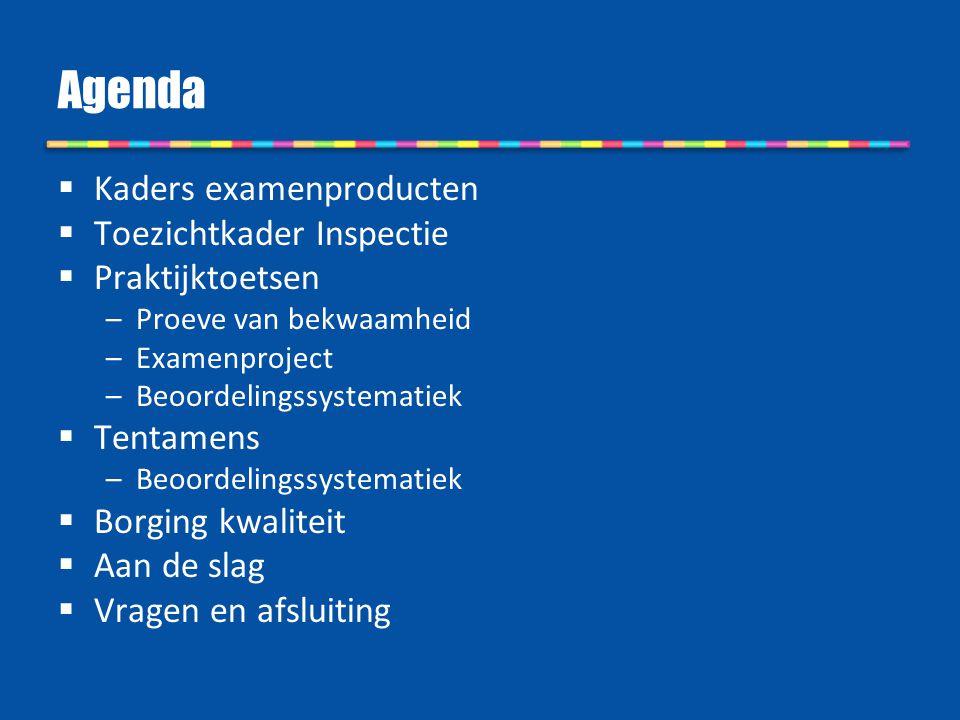Agenda Kaders examenproducten Toezichtkader Inspectie Praktijktoetsen