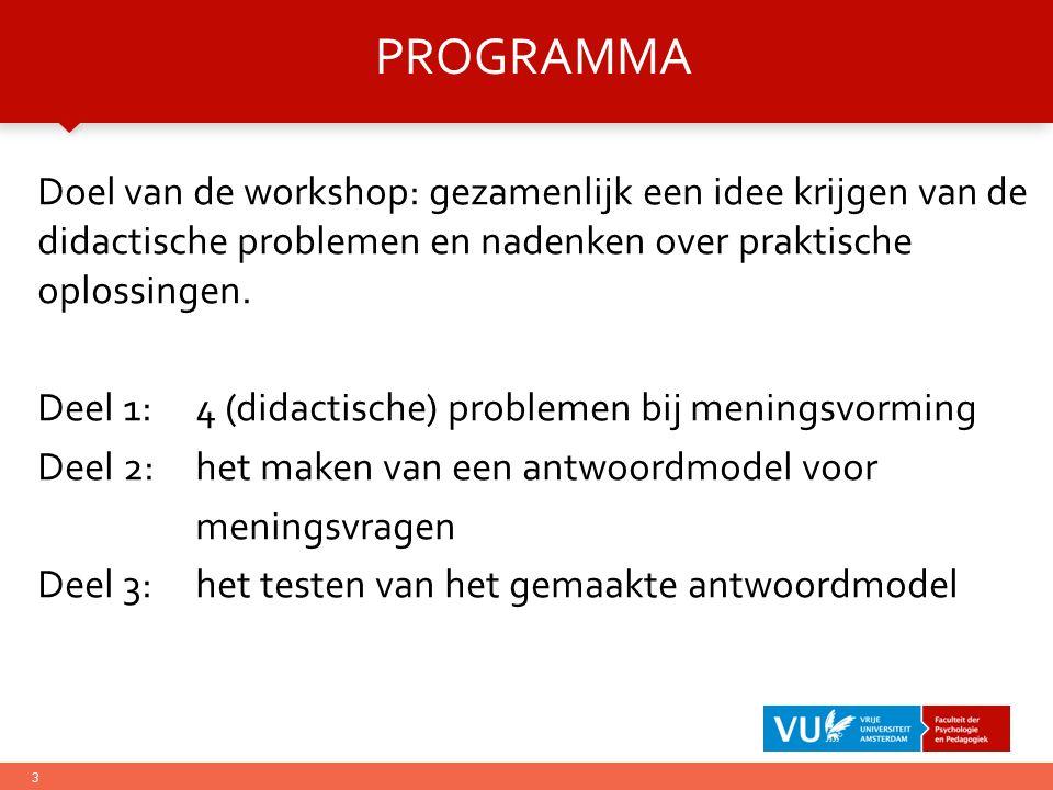 Programma Doel van de workshop: gezamenlijk een idee krijgen van de didactische problemen en nadenken over praktische oplossingen.