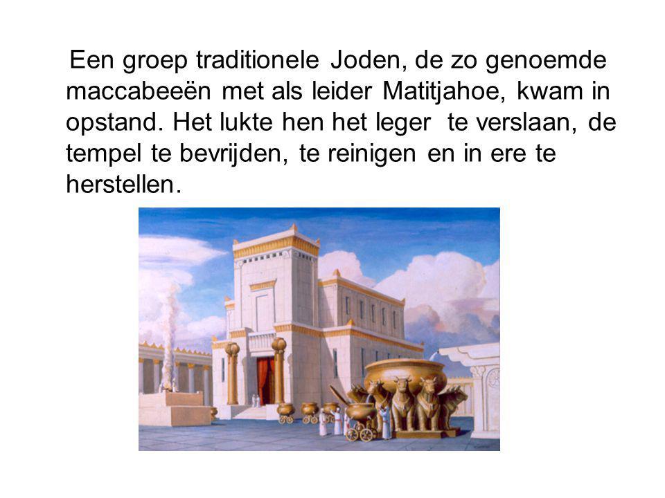 Een groep traditionele Joden, de zo genoemde maccabeeën met als leider Matitjahoe, kwam in opstand.