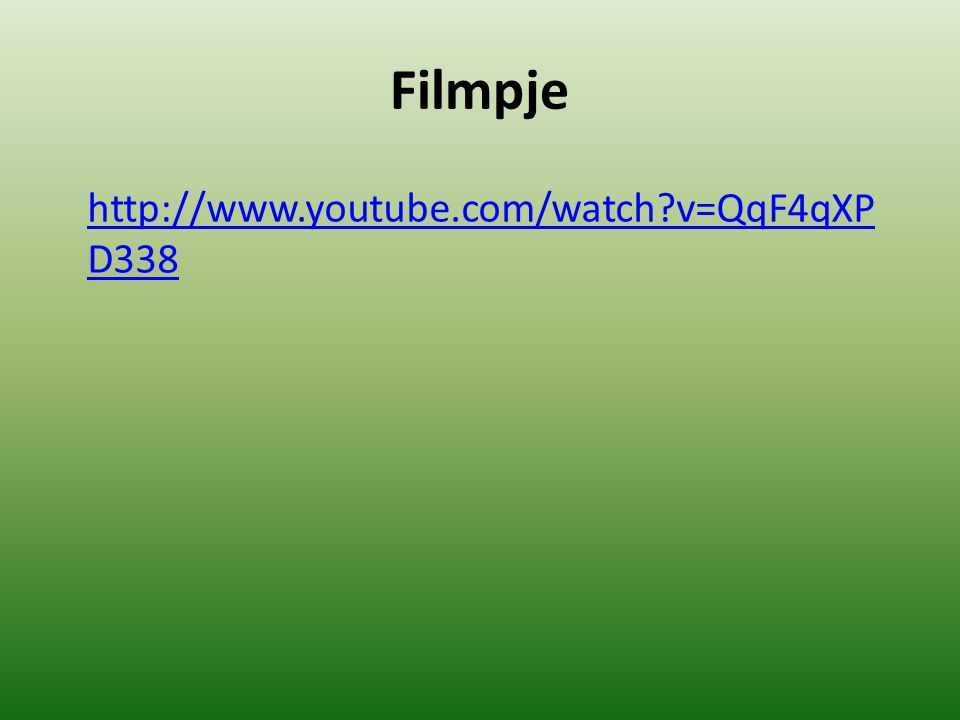 Filmpje http://www.youtube.com/watch v=QqF4qXPD338