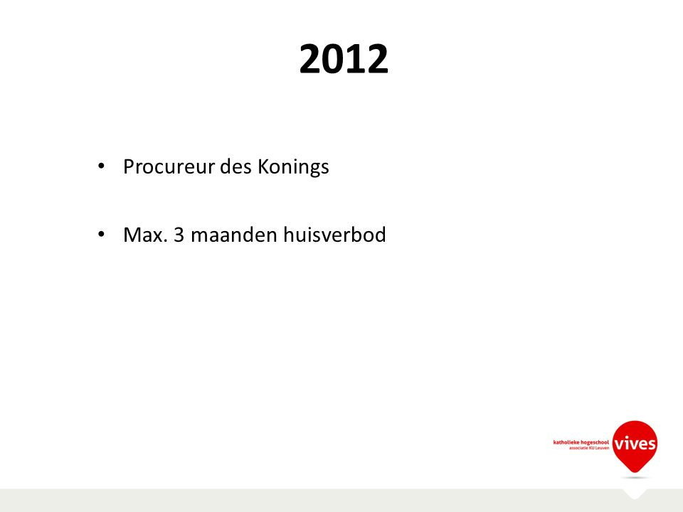 2012 Procureur des Konings Max. 3 maanden huisverbod