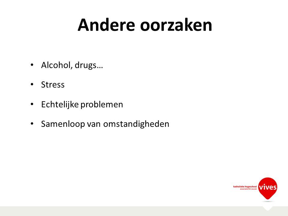 Andere oorzaken Alcohol, drugs… Stress Echtelijke problemen