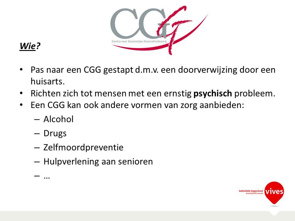 CGG Wie Pas naar een CGG gestapt d.m.v. een doorverwijzing door een huisarts. Richten zich tot mensen met een ernstig psychisch probleem.