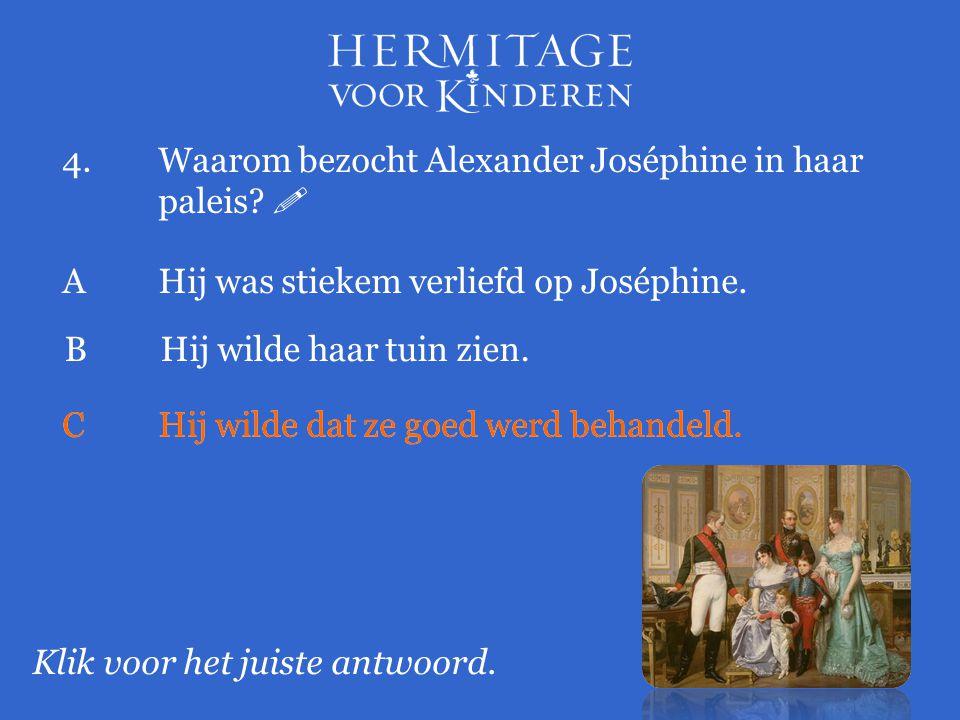 4. Waarom bezocht Alexander Joséphine in haar paleis 
