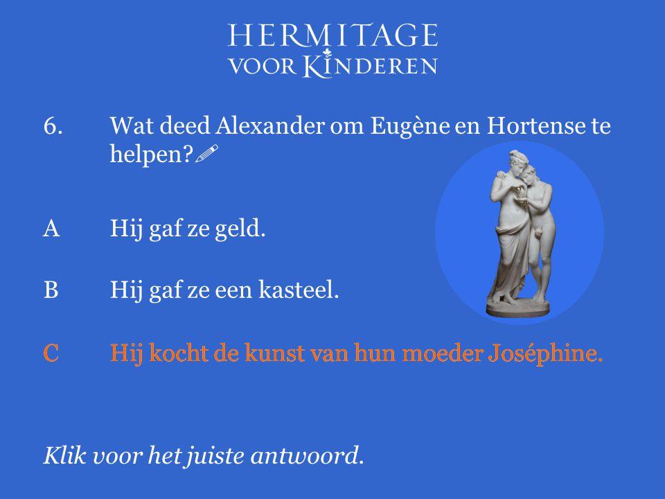 6. Wat deed Alexander om Eugène en Hortense te helpen 