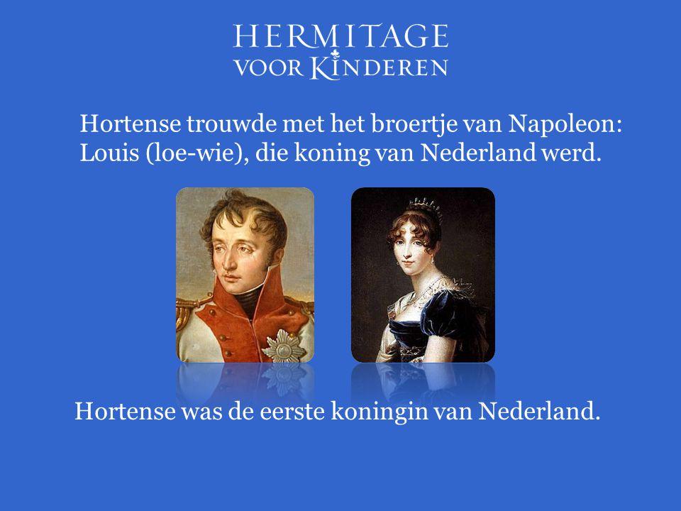Hortense trouwde met het broertje van Napoleon: Louis (loe-wie), die koning van Nederland werd.