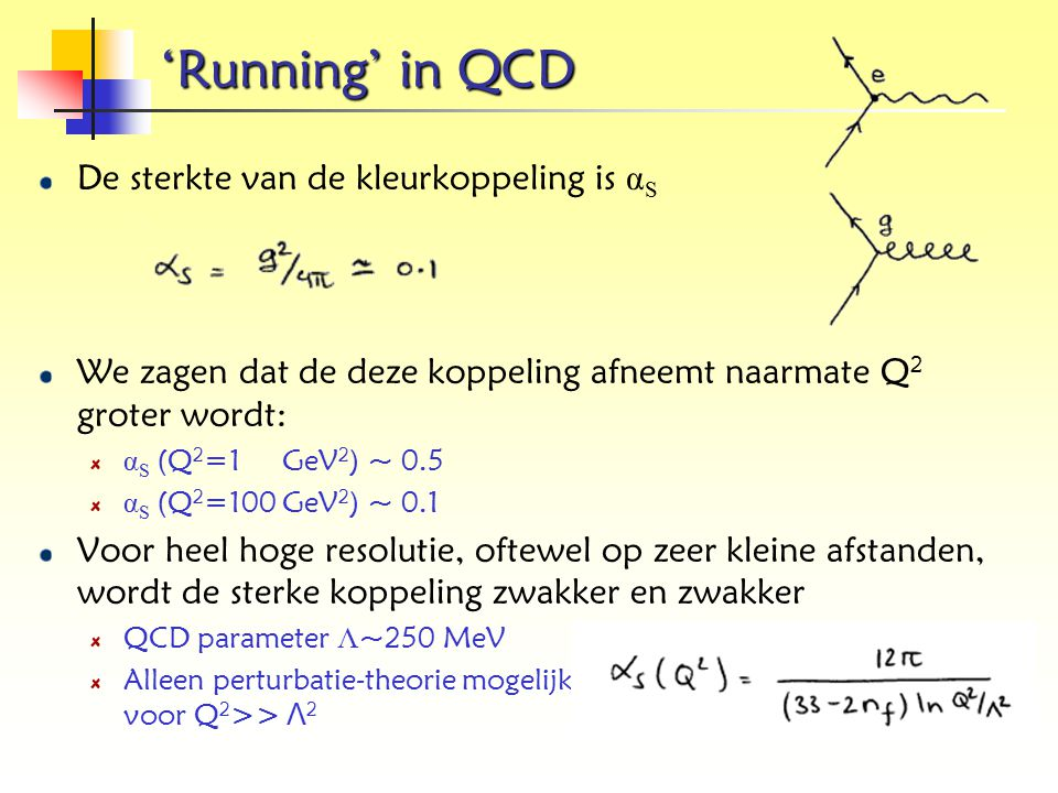'Running' in QCD De sterkte van de kleurkoppeling is αS
