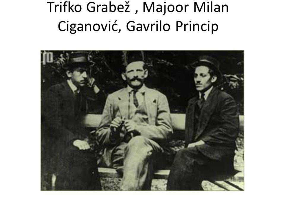 Trifko Grabež , Majoor Milan Ciganović, Gavrilo Princip