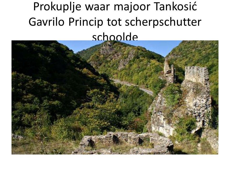 Prokuplje waar majoor Tankosić Gavrilo Princip tot scherpschutter schoolde