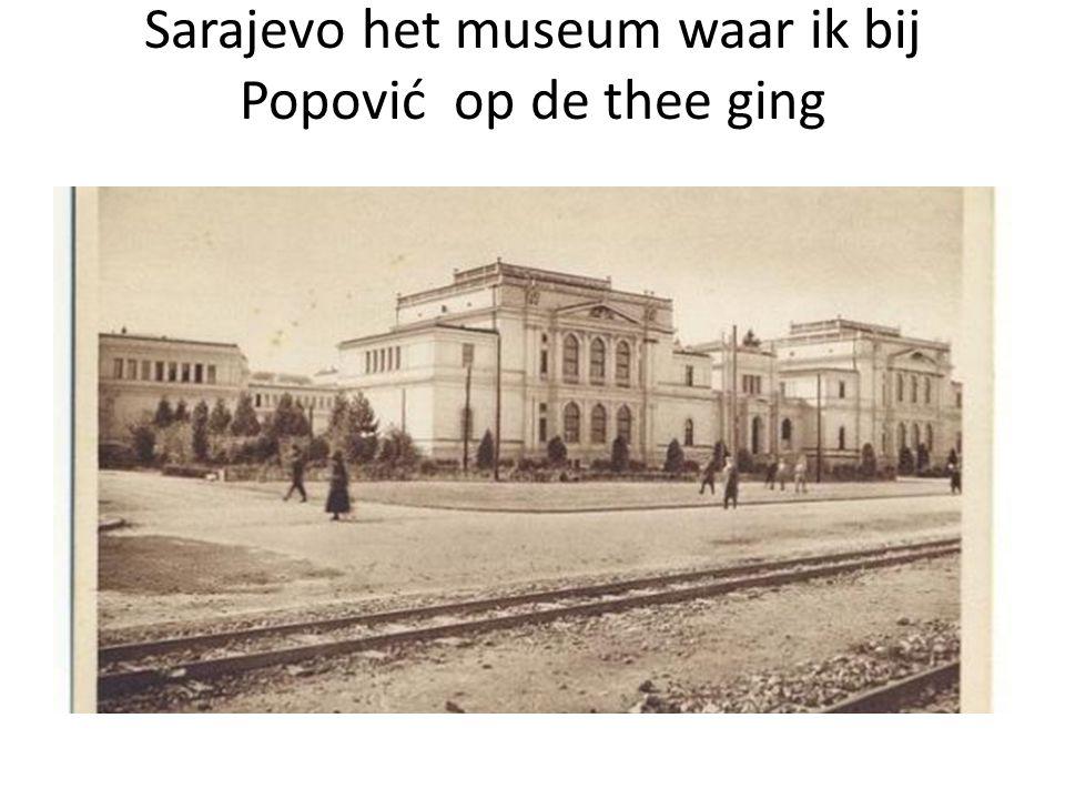 Sarajevo het museum waar ik bij Popović op de thee ging