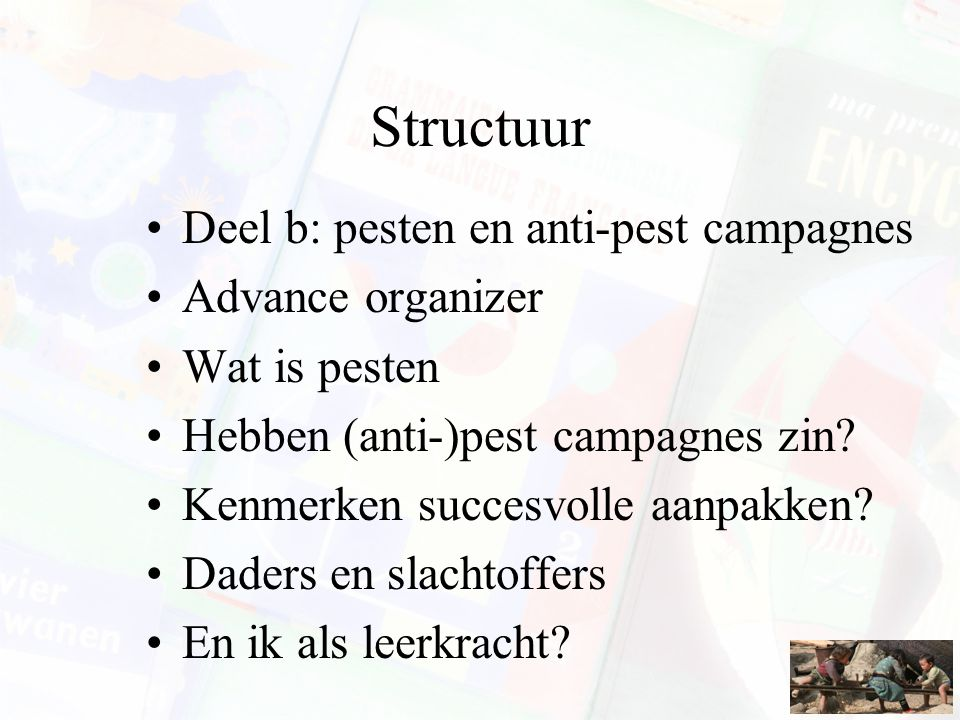 Structuur Deel b: pesten en anti-pest campagnes Advance organizer