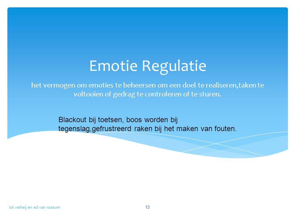 Emotie Regulatie het vermogen om emoties te beheersen om een doel te realiseren,taken te voltooien of gedrag te controleren of te sturen.