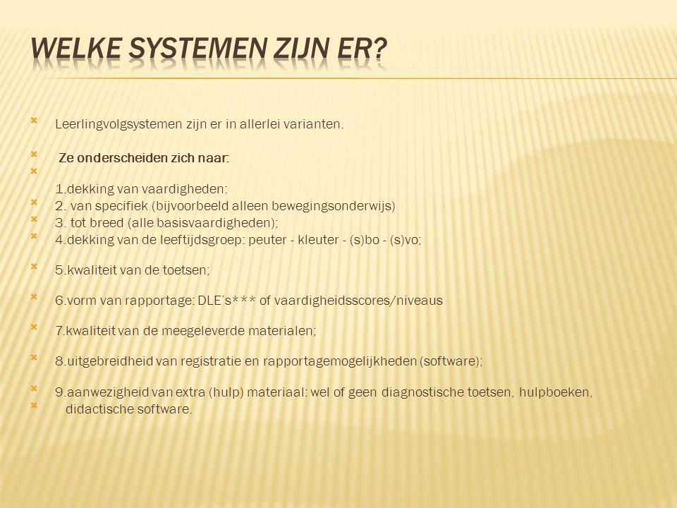 Welke systemen zijn er Leerlingvolgsystemen zijn er in allerlei varianten. Ze onderscheiden zich naar: