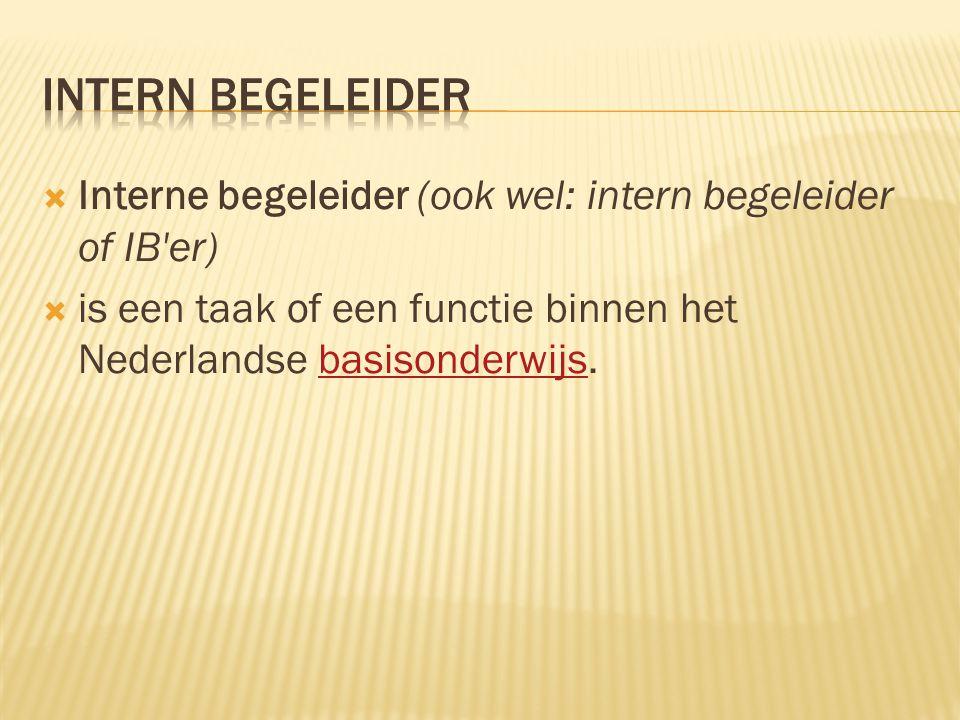 Intern begeleider Interne begeleider (ook wel: intern begeleider of IB er) is een taak of een functie binnen het Nederlandse basisonderwijs.