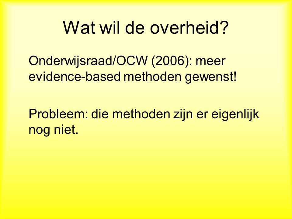 Wat wil de overheid. Onderwijsraad/OCW (2006): meer evidence-based methoden gewenst.